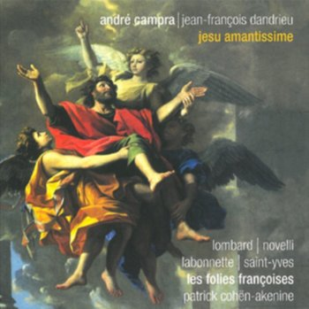 Campra: Jesu Amantissime-Les Folies Francoises, Lombard Jean-Francois, Novelli Jean-Francois, Labonnette Marc, Saint-Yves Francois