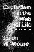 Capitalism in the Web of Life - Moore Jason W.