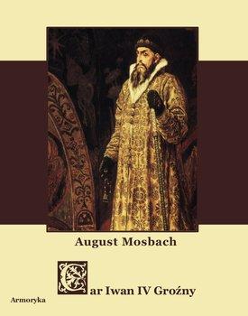 Car Iwan IV. Wasylewicz Groźny-Mosbach August