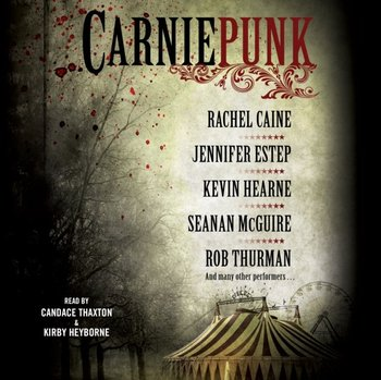 Carniepunk-Estep Jennifer, McGuire Seanan, Hearne Kevin, Caine Rachel, Thurman Rob