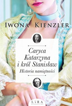 Caryca Katarzyna i król Stanisław. Historia namiętności-Kienzler Iwona