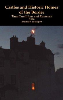 Castles and Historic Homes  of the Border-Eddington Alexander
