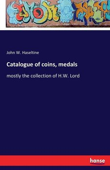 Catalogue of coins, medals - Haseltine John W.