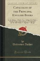 Catalogue of the Principal English Books - Author Unknown