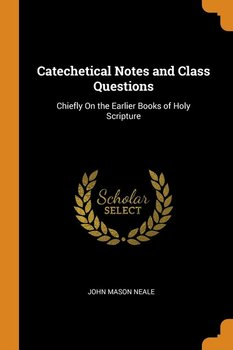 Catechetical Notes and Class Questions - Neale John Mason