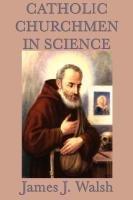 Catholic Churchmen in Science-Walsh James J.