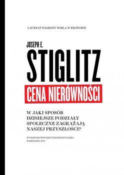 Cena nierówności. W jaki sposób dzisiejsze podziały społeczne zagrażają naszej przyszłości-Stiglitz Joseph E.