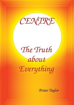 CENTRE The Truth about Everything - Taylor Brian F.