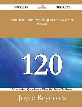 Certified Software Quality Analyst (CSQA) 120 Success Secrets - 120 Most Asked Questions On Certified Software Quality Analyst (CSQA) - What You Need To Know-Reynolds Joyce