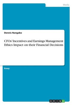 CFOs' Incentives and Earnings Management Ethics Impact on their Financial Decisions-Nangabo Dennis