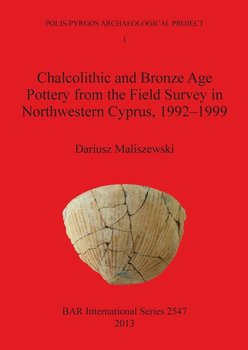 Chalcolithic and Bronze Age Pottery from the Field Survey in Northwestern Cyprus, 1992-1999 - Maliszewski Dariusz