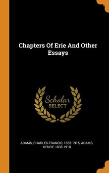 Chapters Of Erie And Other Essays-Adams Charles Francis 1835-1915