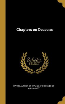 Chapters on Deacons-the author of 'Hymns and scenes of child