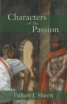 Characters of the Passion-Sheen Fulton J.