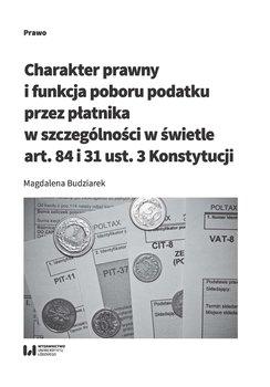 Charakter prawny i funkcja poboru podatku przez płatnika w szczególności w świetle art. 84 i 31 ust. 3 Konstytucji-Budziarek Magdalena