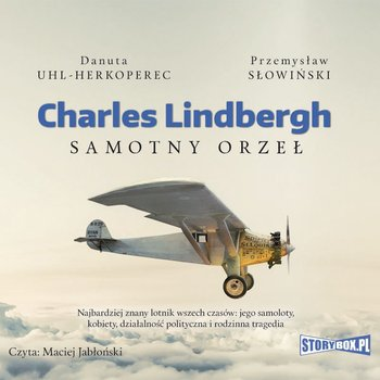 Charles Lindbergh. Samotny orzeł-Uhl-Herkoperec Danuta, Słowiński Przemysław