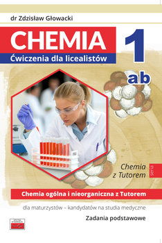 Chemia 1ab. Ćwiczenia dla licealistów. Chemia ogólna i nieorganiczna z Tutorem. Zadania podstawowe-Głowacki Zdzisław