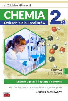 Chemia 2a. Ćwiczenia dla licealistów. Chemia ogólna i fizyczna z Tutorem dla maturzystów-Głowacki Zdzisław