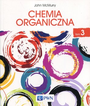 Chemia organiczna. Tom 3-Mcmurry John