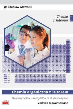Chemia organiczna z Tutorem. Dla maturzystów - kandydatów na studia medyczne-Głowacki Zdzisław