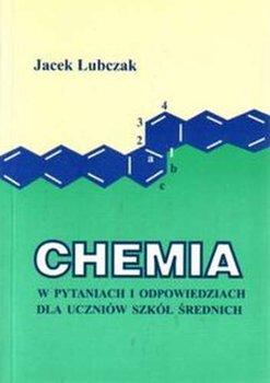 Chemia w pytaniach i odpowiedziach dla uczniów szkół średnich-Lubczak Jacek