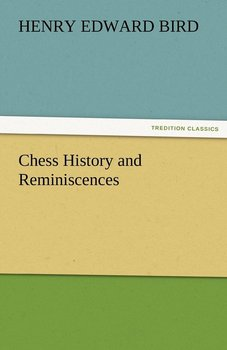 Chess History and Reminiscences - Bird H. E.