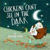 Chickens Can't See in the Dark-Litten Kristyna