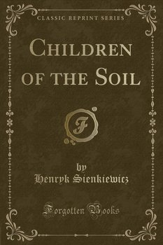 Children of the Soil (Classic Reprint) - Sienkiewicz Henryk