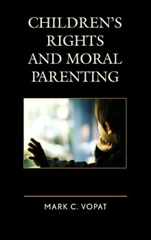 Children's Rights and Moral Parenting - Vopat Mark C