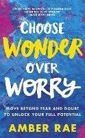 Choose Wonder Over Worry - Rae Amber