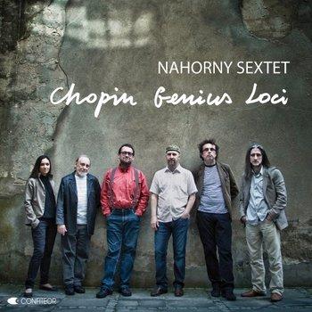 Chopin Genius Loci-Nahorny Sextet