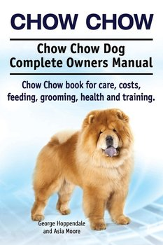 Chow Chow. Chow Chow Dog Complete Owners Manual. Chow Chow book for care, costs, feeding, grooming, health and training.-Hoppendale George