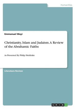 Christianity, Islam and Judaism. A Review of the Abrahamic Faiths-Wayi Emmanuel