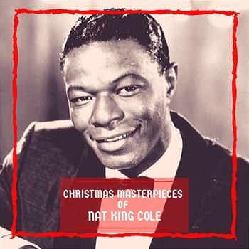Christmas Masterpieces of Nat King Cole - Nat King Cole