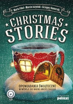 Christmas Stories. Opowiadania świąteczne w wersji do nauki angielskiego-Fihel Marta, Jażyński Marcin, Komerski Grzegorz