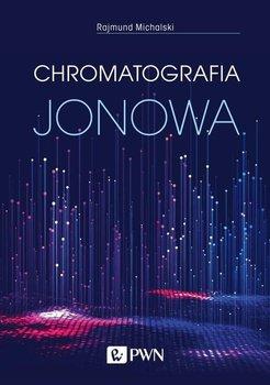 Chromatografia jonowa. Teoria i praktyka-Michalski Rajmund