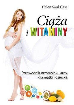 Ciąża i witaminy. Przewodnik ortomolekularny dla matki i dziecka-Saul Case Helen