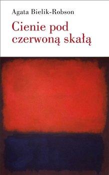 Cienie pod czerwoną skałą. Eseje o literaturze-Bielik-Robson Agata