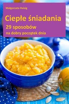 Ciepłe śniadania-Haisig Małgorzata