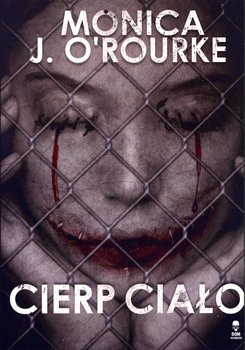 Cierp ciało-O'Rourke Monica J.
