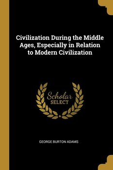 Civilization During the Middle Ages, Especially in Relation to Modern Civilization-Adams George Burton