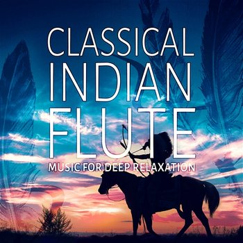 Classical Indian Flute: Music for Deep Relaxation, Massage & Leisure, Reiki & SPA with Soothing Nature Sounds-Native American Music Consort