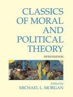 Classics of Moral and Political Theory-Morgan Michael L.