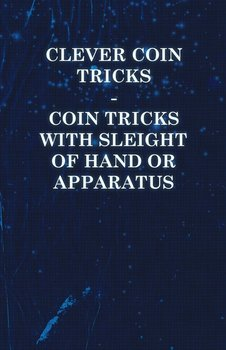 Clever Coin Tricks - Coin Tricks with Sleight of Hand or Apparatus-Anon