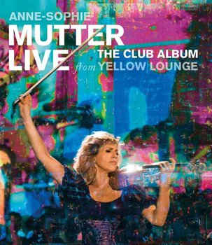 Club Album: Live From Yellow Lounge - Mutter Anne-Sophie