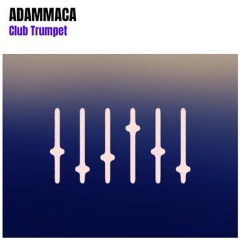 Club Trumpet (Original Mix)-AdamMaca