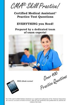 CMA Skill Practice!  Practice Test Questions for the Certified Medical Assistant Test - Complete Test Preparation Inc.