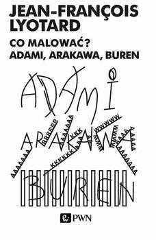 Co malować Adami, Arakawa, Buren-Lyotard Jean-Francois