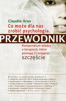 Co może dla nas zrobić psychologia. Przewodnik-Aros Claudio