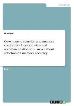 Co-witness discussion and memory conformity. A critical view and recommendation to a lawyer about affection on memory accuracy-Anonym